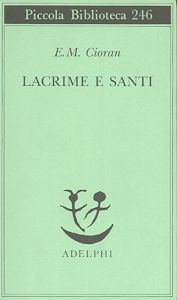 Lacrime e santi - Emil M. Cioran - 16 recensioni su Anobii