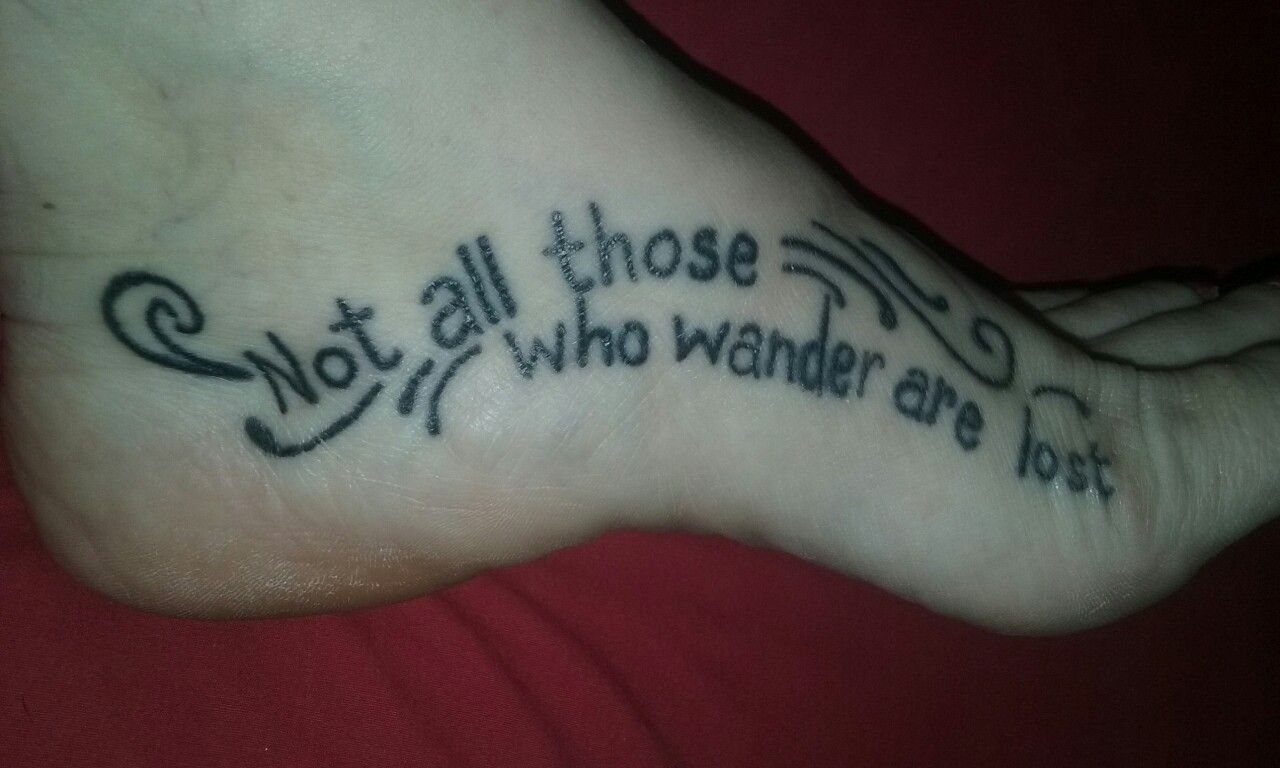 Quote Tattoo Not All Those Who Wander Are Lost Jrr