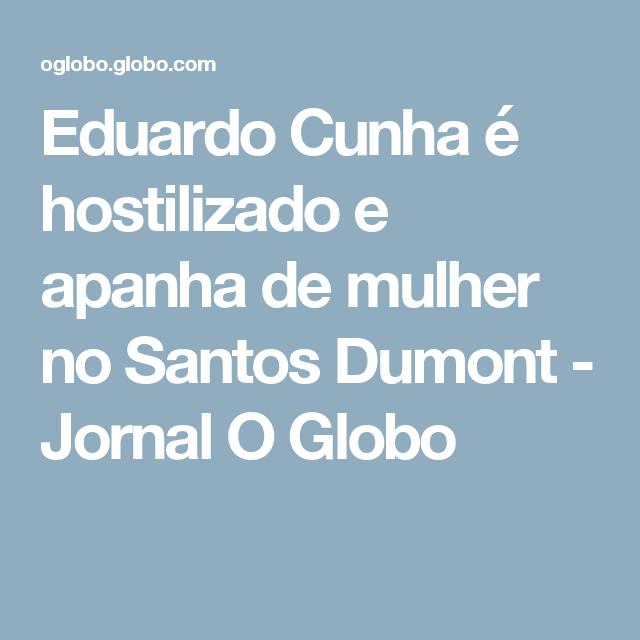 Eduardo Cunha é hostilizado e apanha de mulher no Santos Dumont - Jornal O Globo