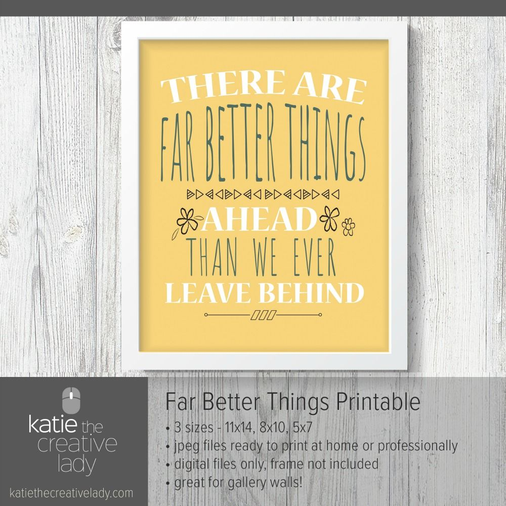 Far Better Things Printable Print your own art! This is a wonderful ...