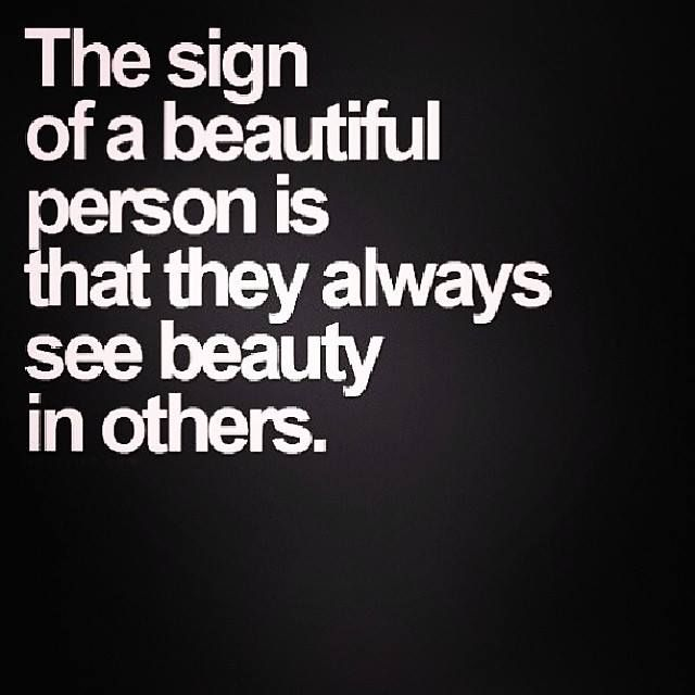"""""""The sign of a beautiful person is that they always see the beauty in others"""""""