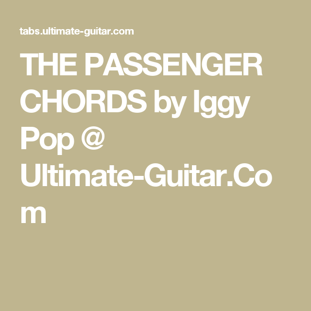 The Passenger Chords By Iggy Pop Ultimate Guitar Guitar