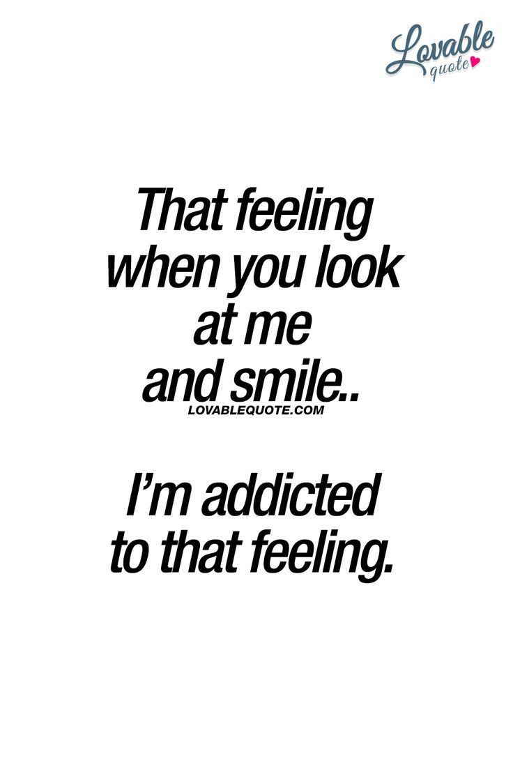 That feeling when you look at me and smile.. I'm addicted to that feeling. ❤ What's better than when your boyfriend, girlfriend, husband or wife looks at you in that amazing, warm and loving kind of way! ❤ #thatlook #lovequote #thatfeeling #love #cutequotes www.lovablequote.com for all our love quotes and relationship quotes! -  - #Couple