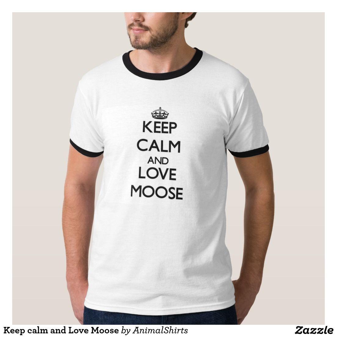 Keep calm and Love Moose Tshirts