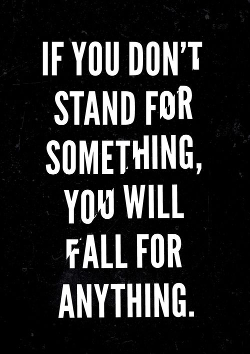 If You Dont Stand For Something You Will Fall For Anything Dont