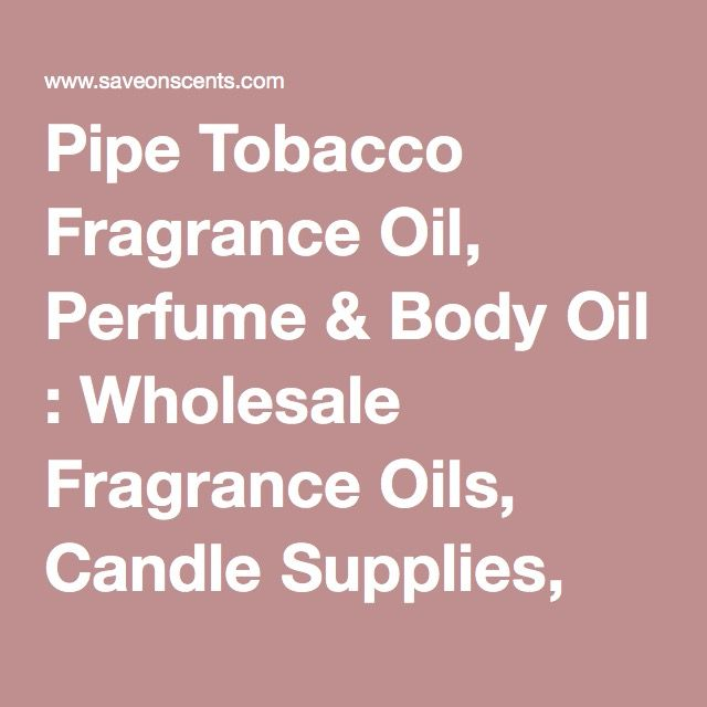 Pipe Tobacco Fragrance Oil Perfume u0026 Body Oil  Wholesale Fragrance Oils Candle Supplies  sc 1 st  Pinterest & Pipe Tobacco Fragrance Oil Perfume u0026 Body Oil : Wholesale Fragrance ...