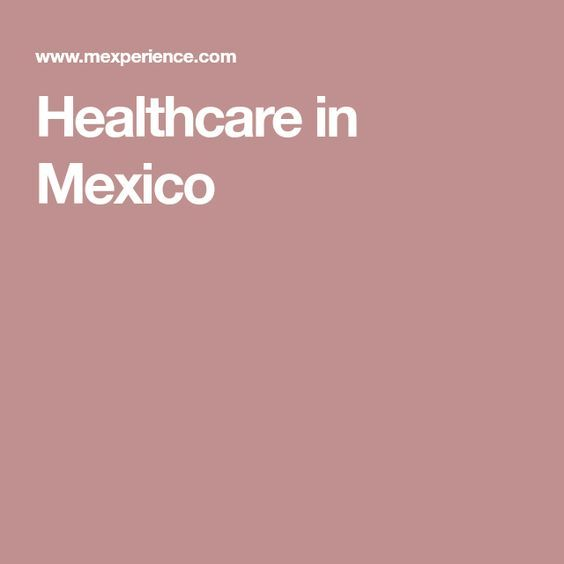 Health, Medical Care, and Well-Being in Mexico | Health ...