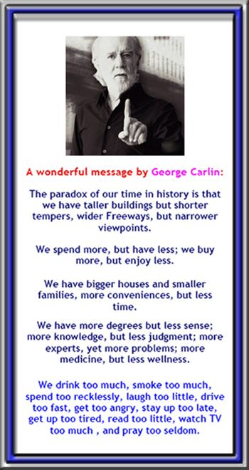 George Carlin Hey You Stop Scrolling And Read This Because He Has A Really Goo Wisdom Quotes Quotable Quotes Words