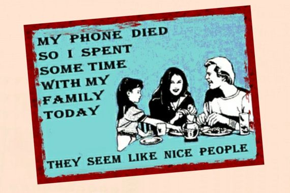 phone died joke spent time with family