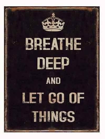 Breath deap and let go of things