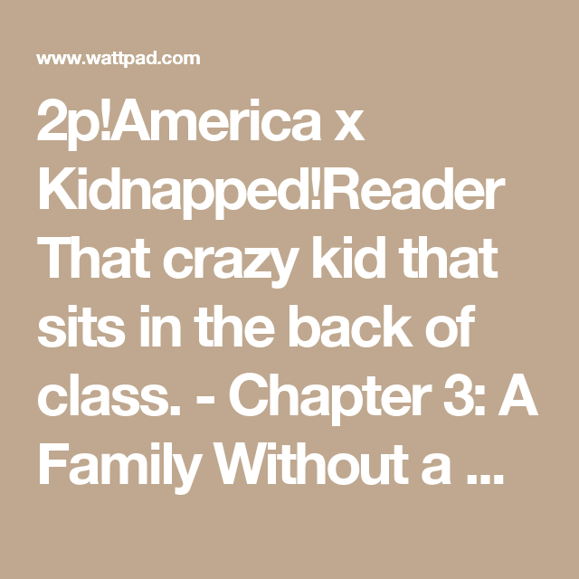 2p!America x Kidnapped!Reader That crazy kid that sits in the back
