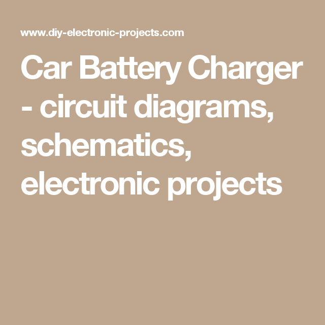 Car Battery Charger Circuit Diagrams Schematics Electronic