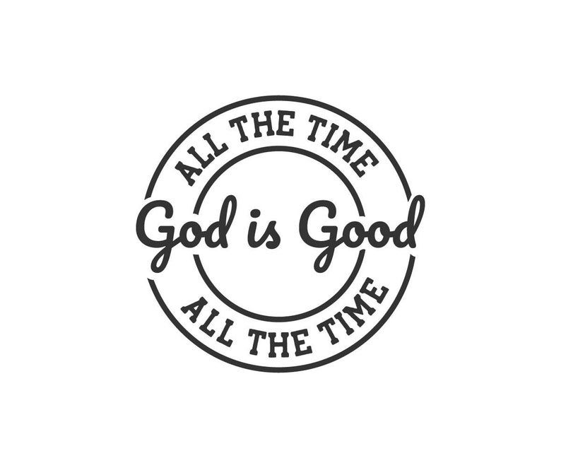 All The Time God Is Good PNG EPS DXF Cutting File Cameo   Etsy