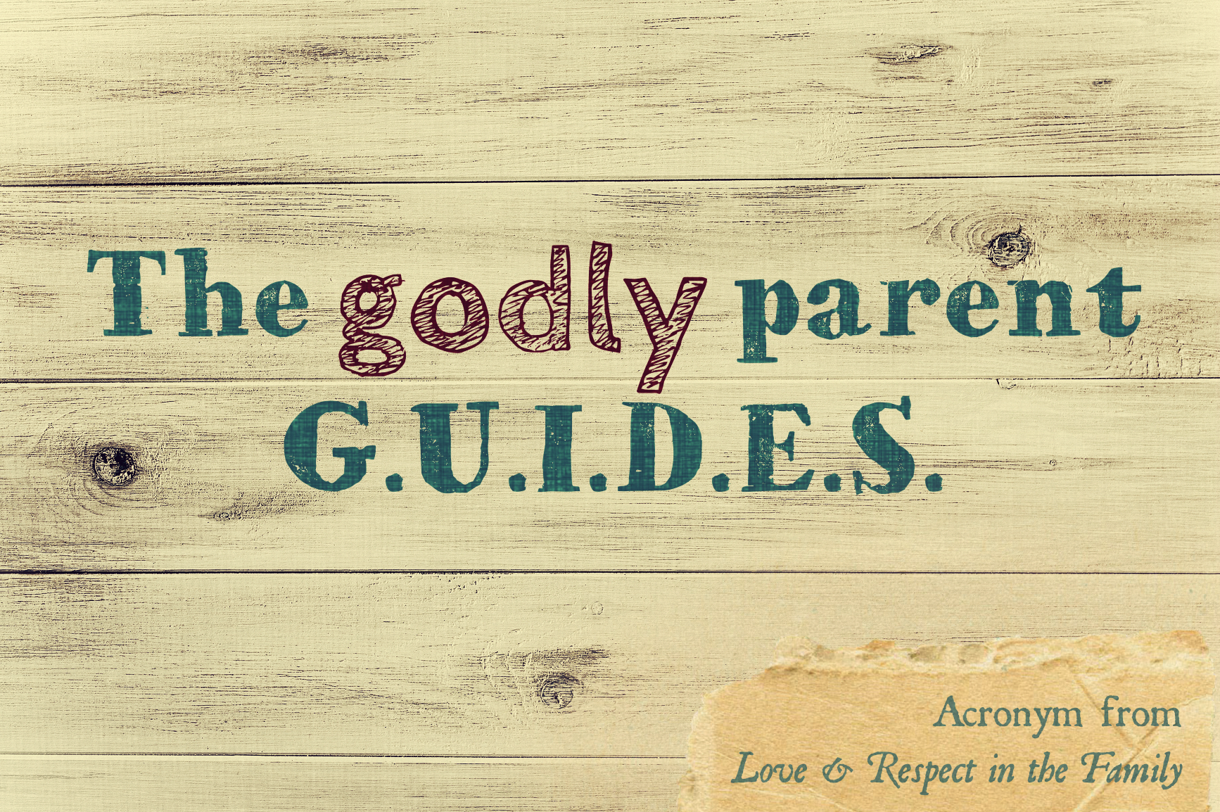 G U I D E S Godly Parenting Acronym From Love And Respect In The Family Great Tips With Biblical Supp Biblical Parenting Christian Parenting Parenting Guide