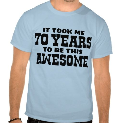 Funny 70th Birthday T Shirt For Men That Says It Took Me 70 Years To Be This Awesome