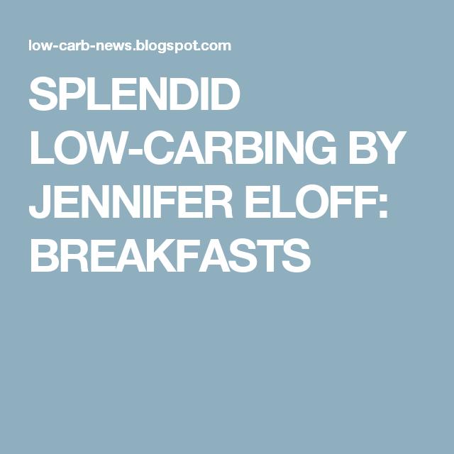 SPLENDID LOW-CARBING          BY JENNIFER ELOFF: BREAKFASTS