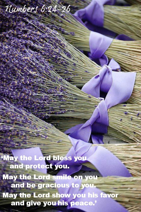 Numbers 6:4 'May the Lord bless you      and protect you.  25 May the Lord smile on you      and be gracious to you.  26 May the Lord show you his favor      and give you his peace.'
