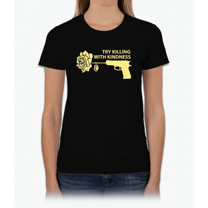Killing With Kindness Womens T-Shirt