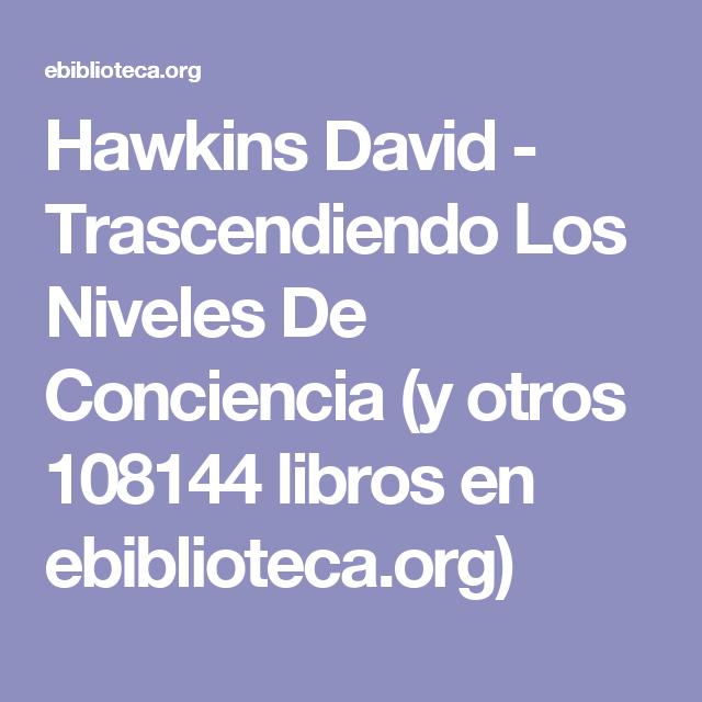 Hawkins David - Trascendiendo Los Niveles De Conciencia (y otros 108144 libros en ebiblioteca.org)