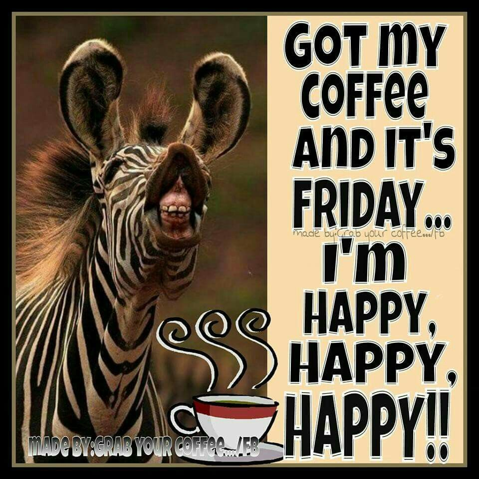 Got My Coffee And Its Friday Im Happy friday happy friday ...