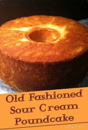 Old Fashioned Sour Cream Pound Cake Recipe Recipe Desserts Pound Cake Recipes Sour Cream Pound Cake