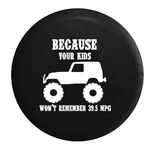 Your kids wont remember 395 mpg jeep camper spare by thecoverguy stealth lifted jeep wrangler because your kids wont remember mpg spare tire cover oem vinyl black in sciox Gallery