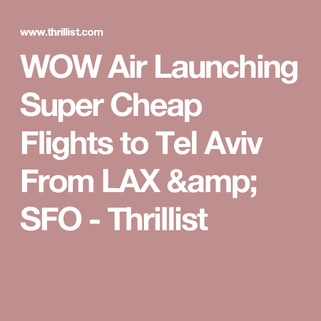 Hurry Up And Snag A Flight To Tel Aviv Right Now Tel Aviv - Flights to israel from lax