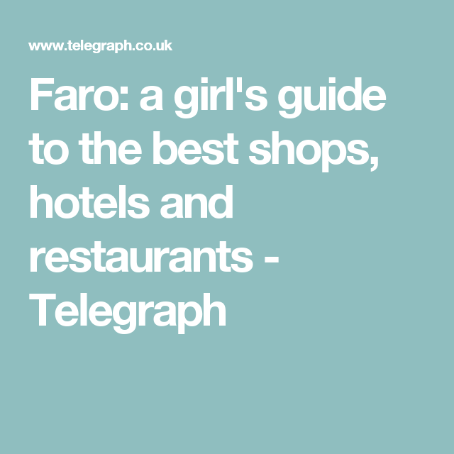 Faro: a girl's guide to the best shops, hotels and restaurants - Telegraph