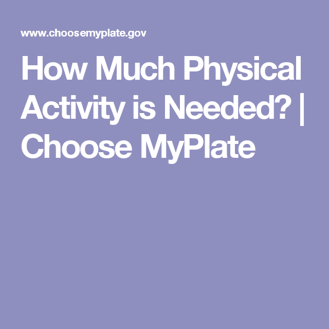 How Much Physical Activity is Needed? | Choose MyPlate