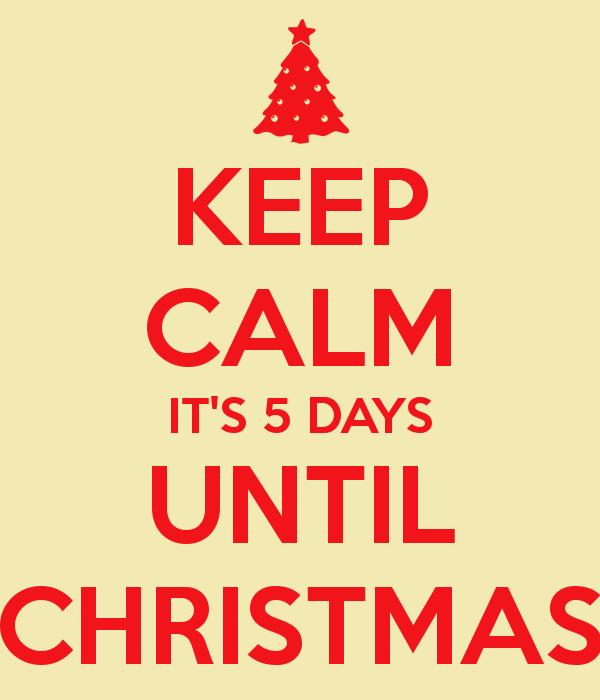 Days To Christmas.5 Days Until Christmas Keep Calm It S 5 Days Until