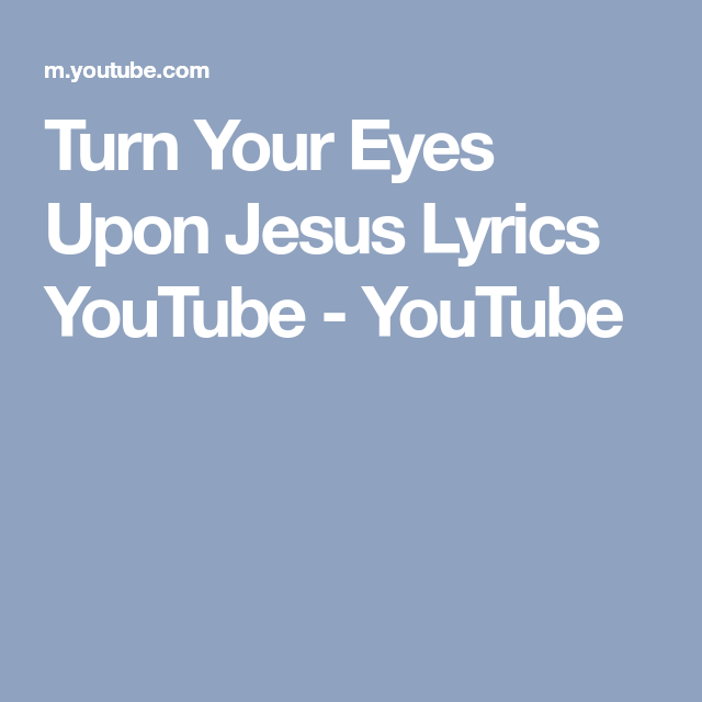 Turn Your Eyes Upon Jesus Lyrics YouTube - YouTube | Music ...