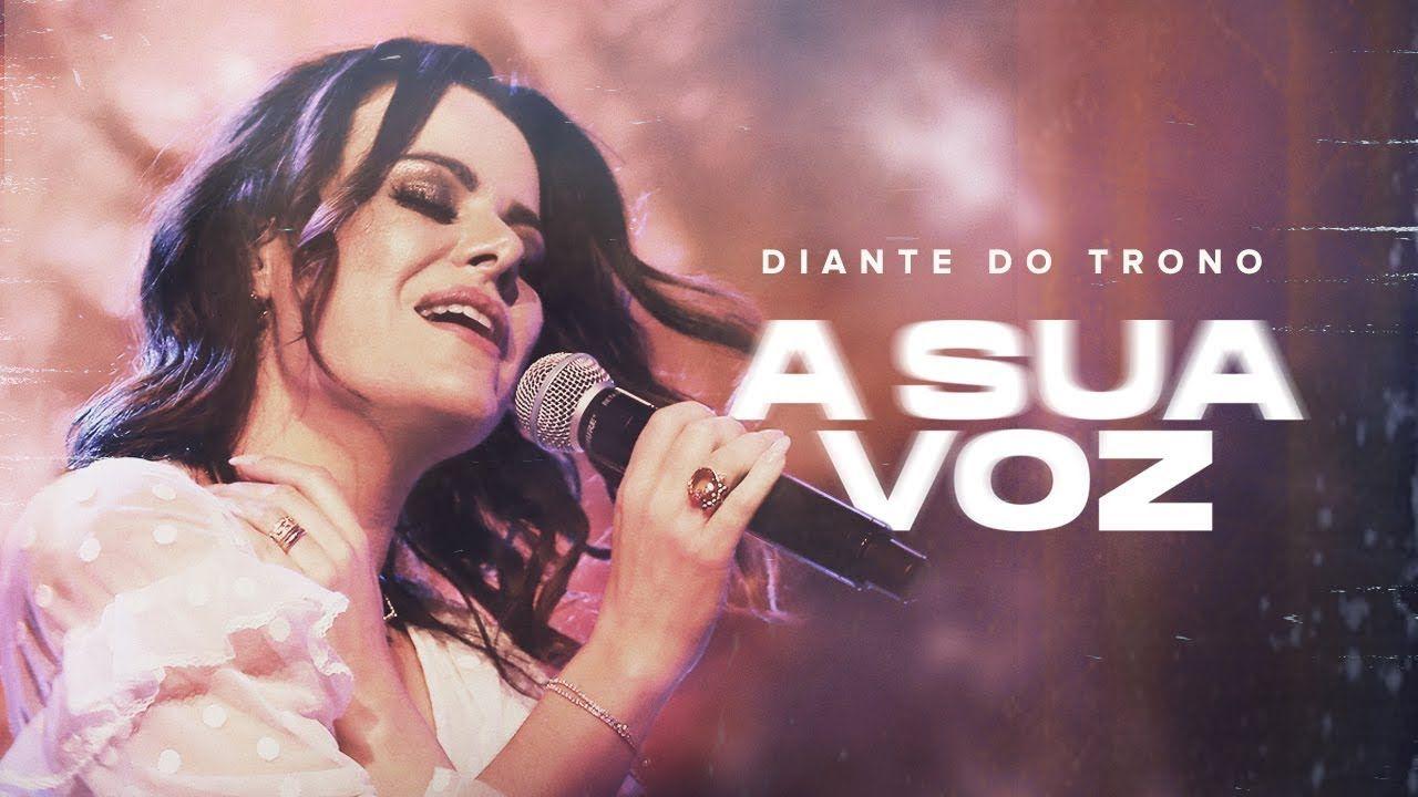 Diante Do Trono A Sua Voz Clipe Oficial Youtube Com Imagens