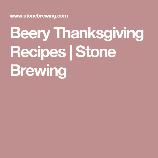 Beery Thanksgiving Recipes | Stone Brewing