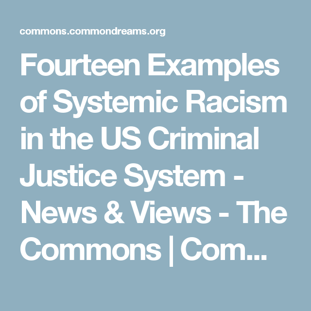 Fourteen Examples Of Systemic Racism In The Us Criminal Justice