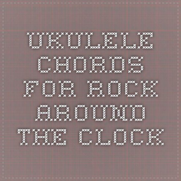 Ukulele Chords For Rock Around The Clock Ukulele Love Pinterest