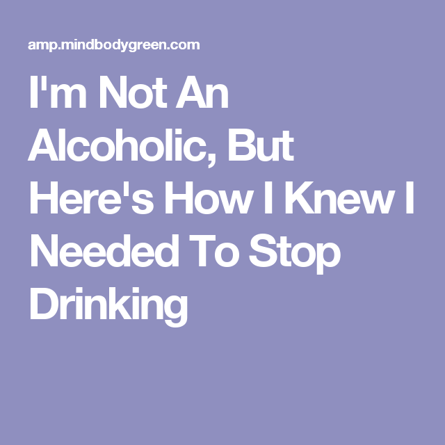 Alcoholic Quotes Alluring I'm Not An Alcoholic But Here's How I Knew I Needed To Stop . Design Inspiration