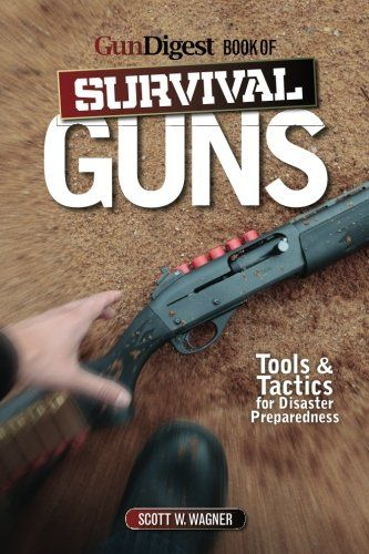The gun digest book of survival guns tools tactics for survival the gun digest book of survival guns tools tactics for survival preparedness http fandeluxe Choice Image