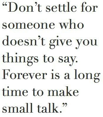 Forever Is A Long Time To Make Small Talk Words Quotes Words True Words