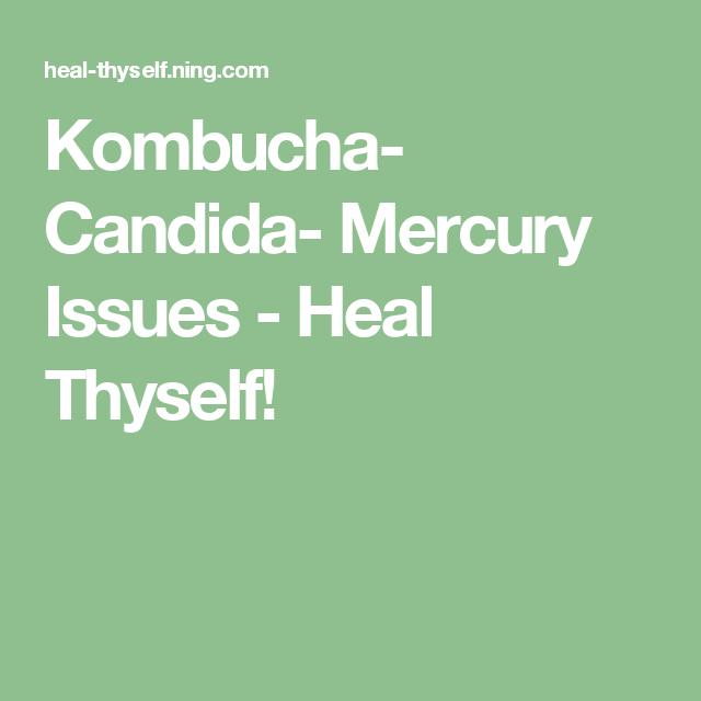 Kombucha- Candida- Mercury Issues