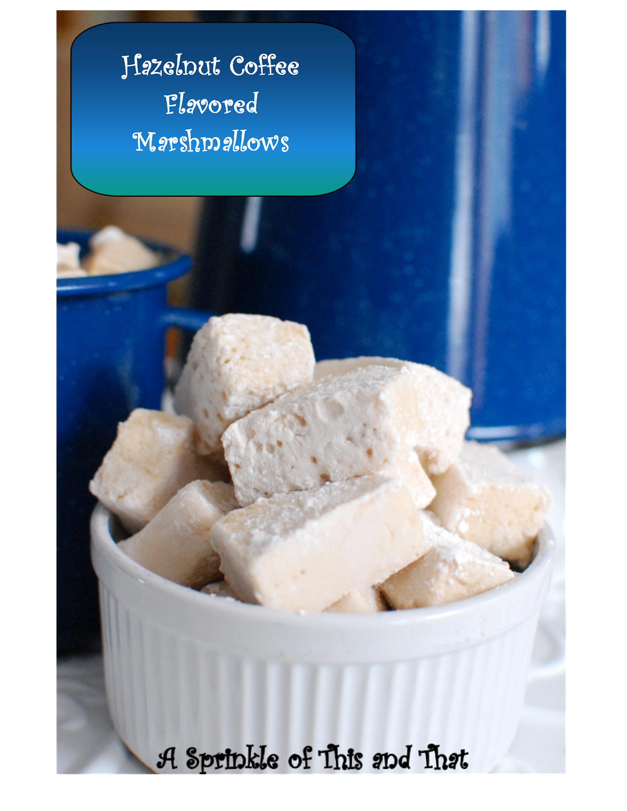 Homemade Hazelnut Coffee Marshmallows from A Sprinkle of This and That.  They are incredibly good and so easy! #flavoredmarshmallows