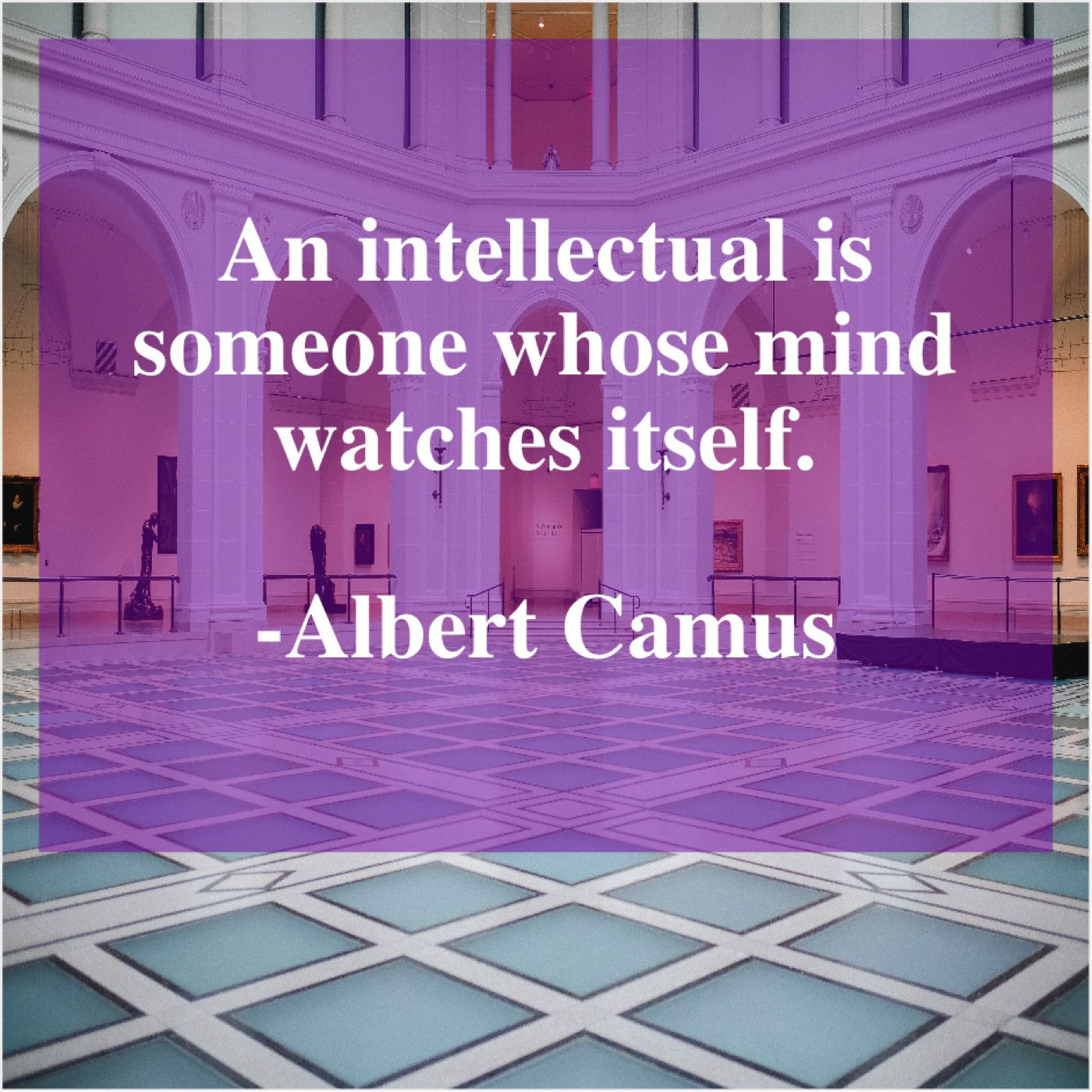 Albert Camus An Intellectual Is Someone Whose Albert Camus Albert Camus Quotes