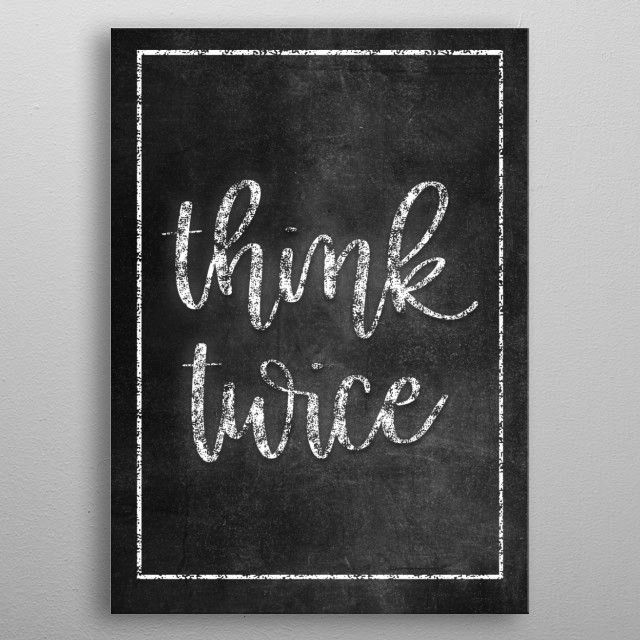 THINK TWICE by FARKI15 DESIGN | metal posters - Displate | Displate thumbnail