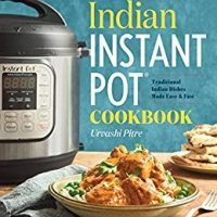 Indian instant pot cookbook traditional indian dishes made easy indian instant pot cookbook traditional indian dishes made easy and fast by urvashi pitre forumfinder Choice Image
