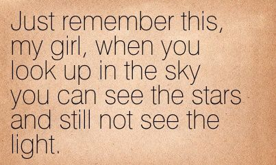 Just Remember This My Girl When You Look Up In The Sky You Can