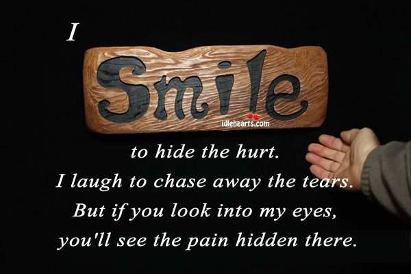 Wishing This Pain Away Quotes Smile To Hide The Hurt I Laugh To