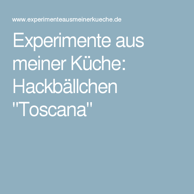 """Experimente aus meiner Küche: Hackbällchen """"Toscana"""""""