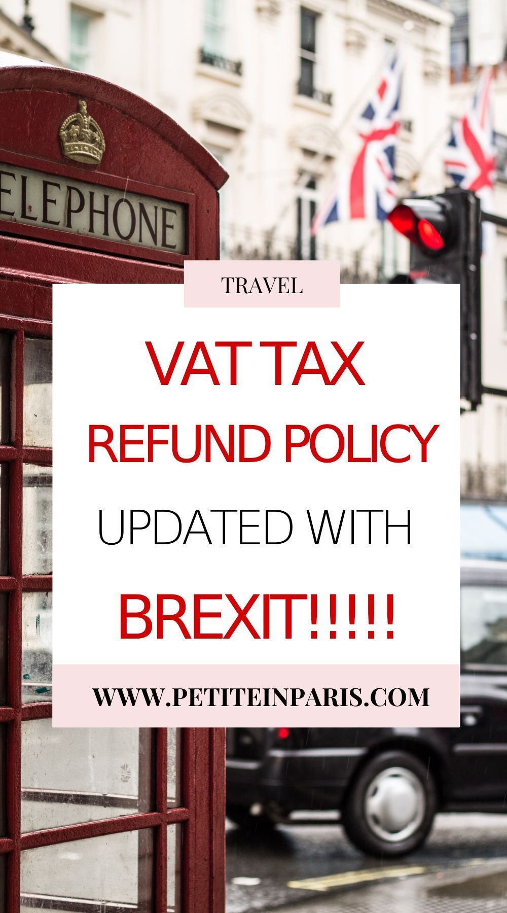 Can I Receive The Vat Tax Refund In The Uk With Brexit Petite In Paris Travel Fun Tax Refund Europe Travel Tips