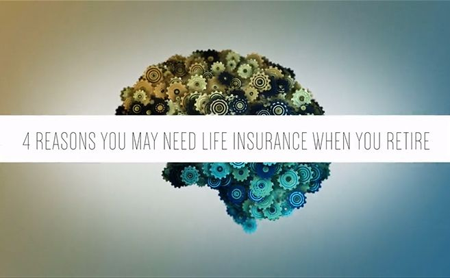 4 Reasons You May Need Life Insurance When You Retire Life