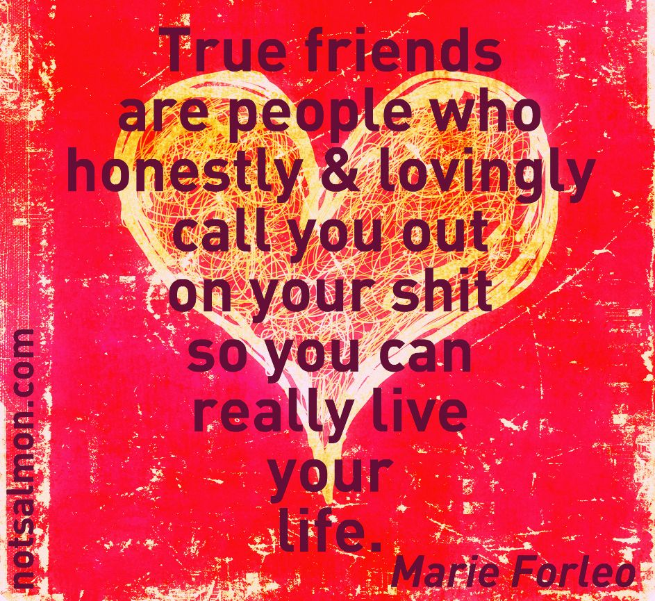 True Friends Are People Who Honestly Lovingly Call You Out On Your Printed Circuit Board Manufactureronline Quoteprinted Shit So Can Really Live Life Marie Forleo Quote