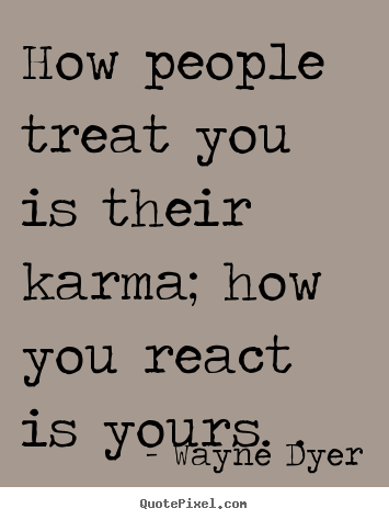 How People Treat You Quotes Inspirational quotes   How people treat you is their karma; how  How People Treat You Quotes